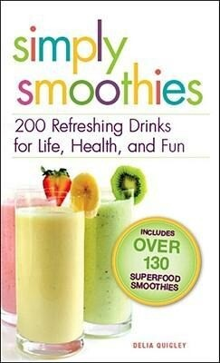 Simply Smoothies: 200 Refreshing Drinks for Life, Health, and Fun als Taschenbuch