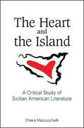 The Heart and the Island: A Critical Study of Sicilian American Literature