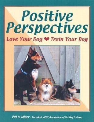 Positive Perspectives: Love Your Dog, Train Your Dog als Taschenbuch