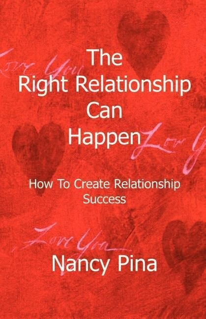 The Right Relationship Can Happen: How to Create Relationship Success als Taschenbuch