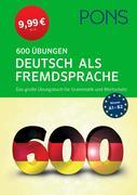 PONS 600 Übungen Deutsch als Fremdsprache. Das große Übungsbuch für Grammatik und Wortschatz