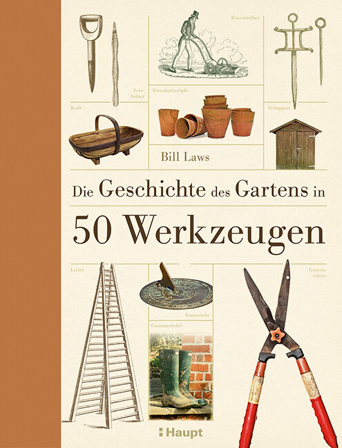 Die Geschichte des Gartens in 50 Werkzeugen als...
