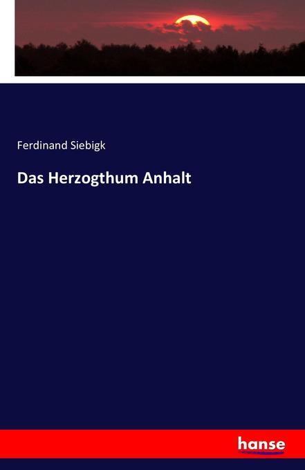 Das Herzogthum Anhalt als Buch von Ferdinand Si...