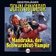 John Sinclair - Folge 113. Mandraka, der Schwarzblut-Vampir