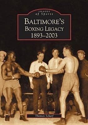 Baltimore's Boxing Legacy:: 1893-2003 als Taschenbuch