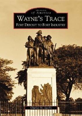 Wayne's Trace:: Fort Deposit to Fort Industry als Taschenbuch
