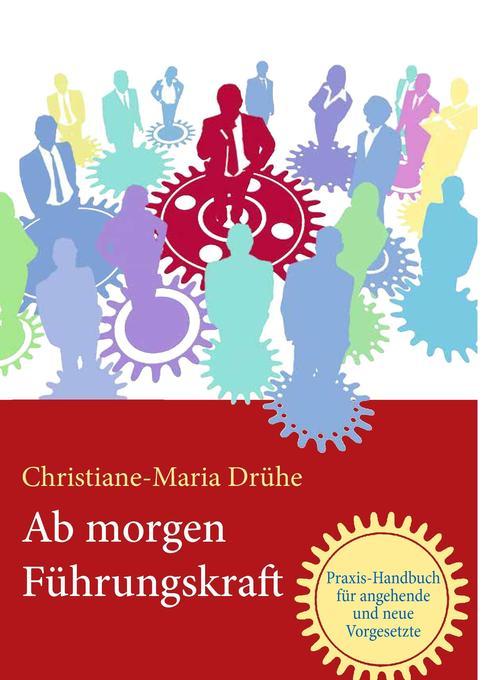Ab morgen Führungskraft als Buch von Christiane...