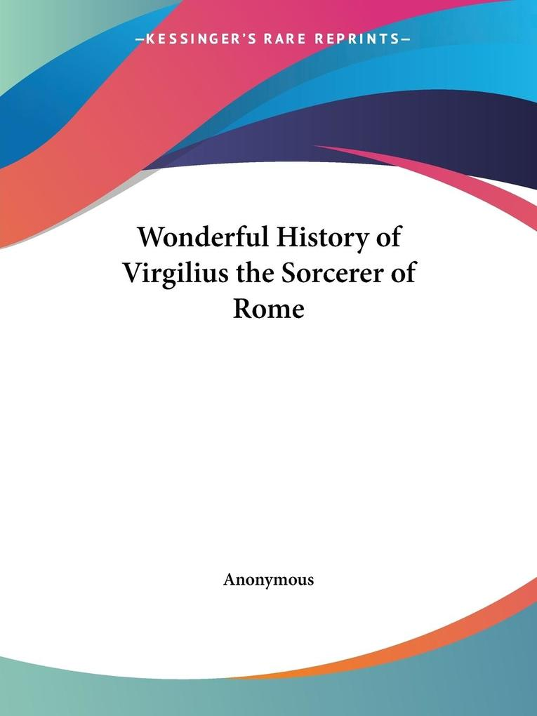 Wonderful History of Virgilius the Sorcerer of Rome als Taschenbuch
