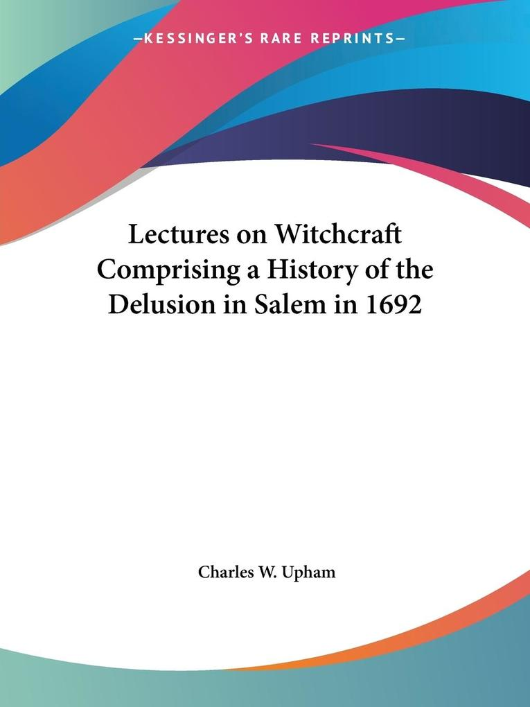 Lectures on Witchcraft Comprising a History of the Delusion in Salem in 1692 als Taschenbuch