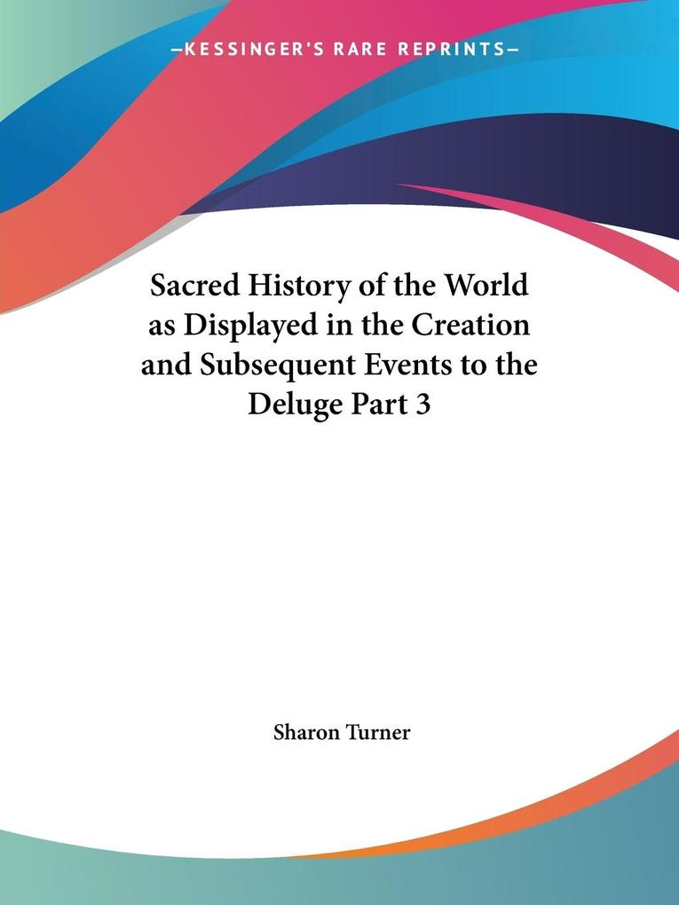 Sacred History of the World as Displayed in the Creation and Subsequent Events to the Deluge Part 3 als Taschenbuch