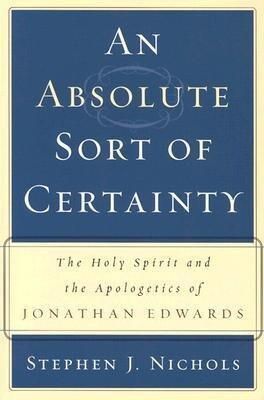 An Absolute Sort of Certainty: The Holy Spirit and the Apologetics of Jonathan Edwards als Taschenbuch