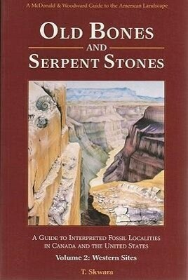 Old Bones and Serpent Stones: A Guide to Interpreted Fossil Localities in Western Canada and United States als Taschenbuch