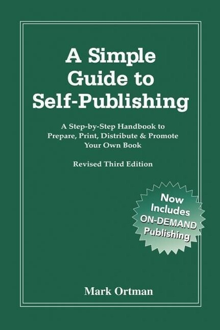 A Simple Guide to Self Publishing: A Step-By-Step Handbook to Prepare, Print, Distribute & Promote Your Own Book als Taschenbuch
