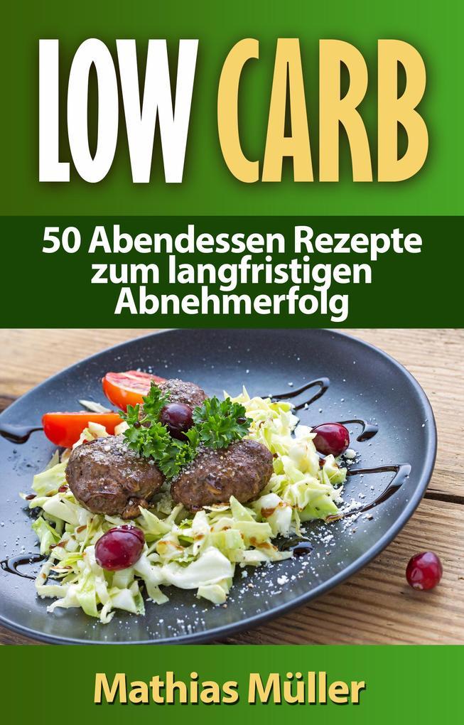 Rezepte ohne Kohlenhydrate - 50 Abendessen Rezepte zum langfristigen Abnehmerfolg als eBook