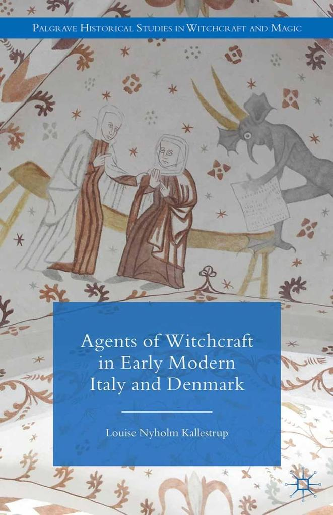 Agents of Witchcraft in Early Modern Italy and Denmark als eBook pdf