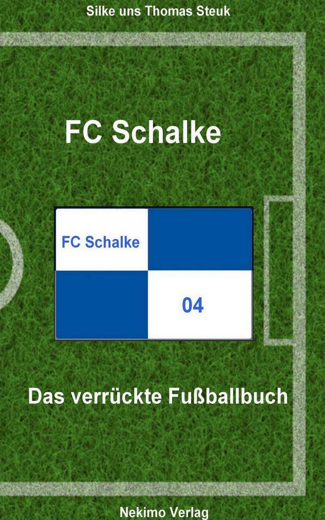FC Schalke 04 als eBook Download von Thomas Steuk, Silke Steuk