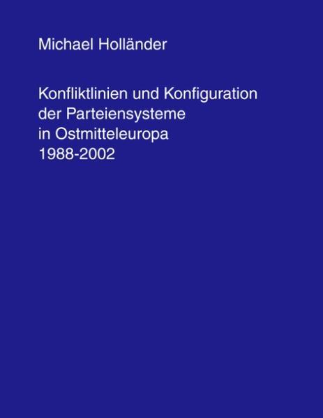 Konfliktlinien und Konfiguration der Parteiensysteme in Ostmitteleuropa 1988-2002 als Buch
