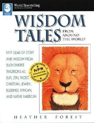 Wisdom Tales from Around the World: Fifty Gems of Story and Wisdom from Such Diverse Traditions as Sufi, Zen, Taoist, Christian, Jewish, Buddhist, Afr als Taschenbuch