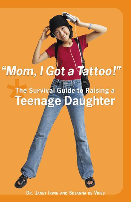 Mom! I Got a Tattoo!: The Survival Guide to Raising a Teenage Daughter als Taschenbuch