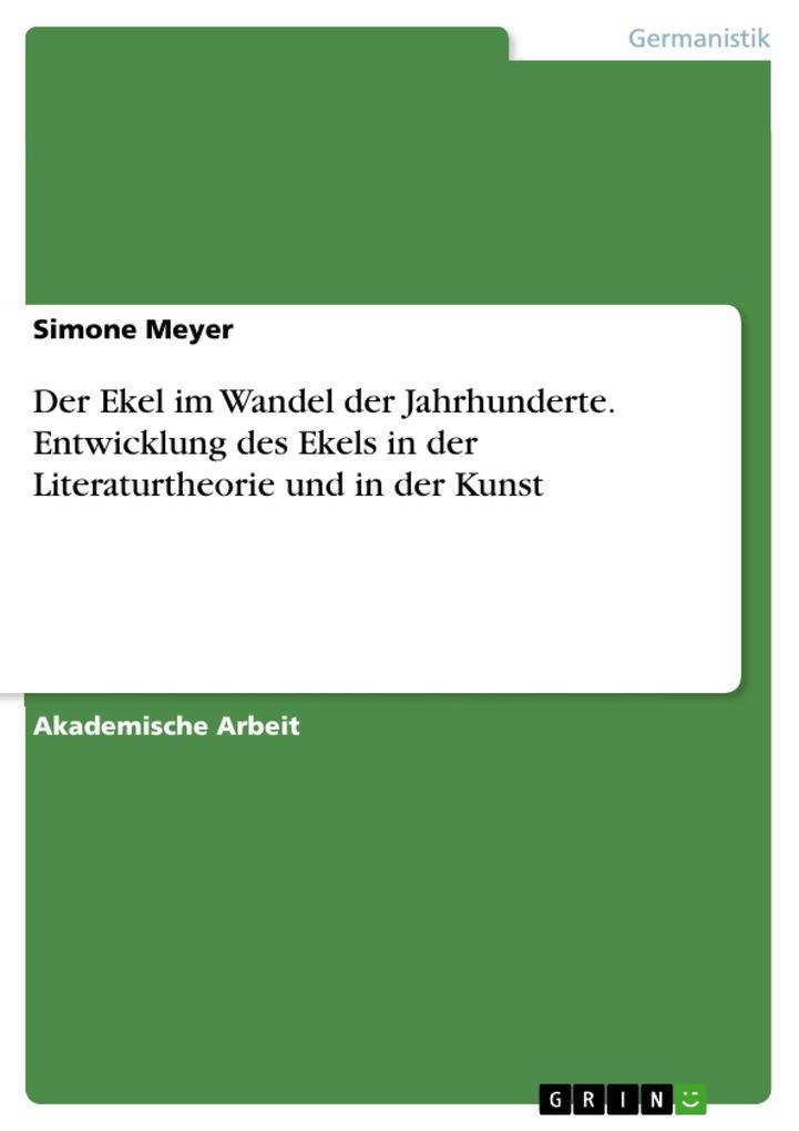 Der Ekel im Wandel der Jahrhunderte. Entwicklung des Ekels in der Literaturtheorie und in der Kunst als eBook pdf