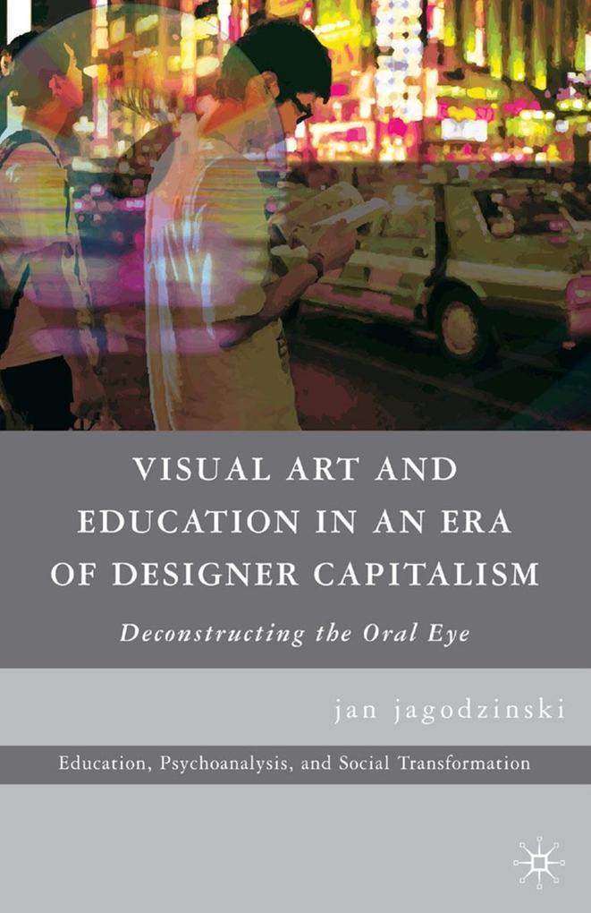 Visual Art and Education in an Era of Designer Capitalism als eBook pdf