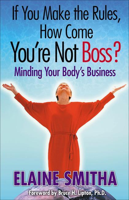 If You Make the Rules, How Come You're Not Boss?: Minding Your Body's Business als Buch