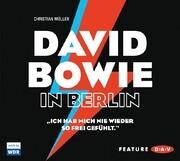 David Bowie in Berlin - »Ich hab mich nie wieder so frei gefühlt.«