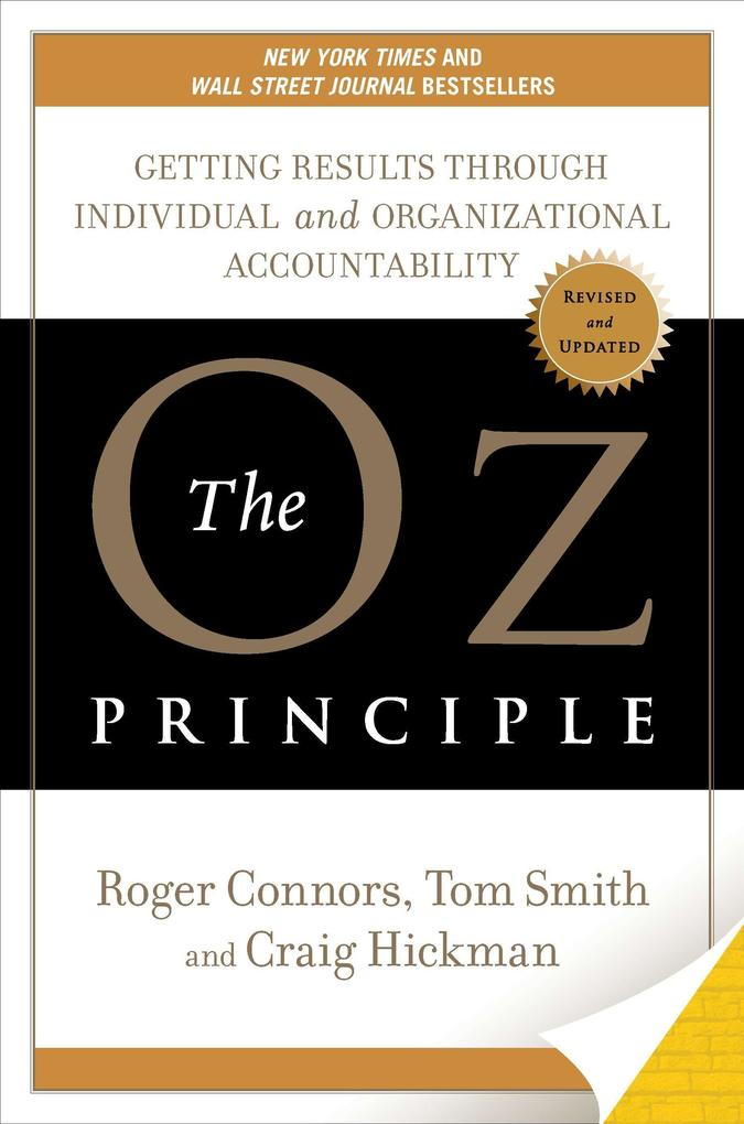 The Oz Principle: Getting Results Through Individual and Organizational Accountability als Buch