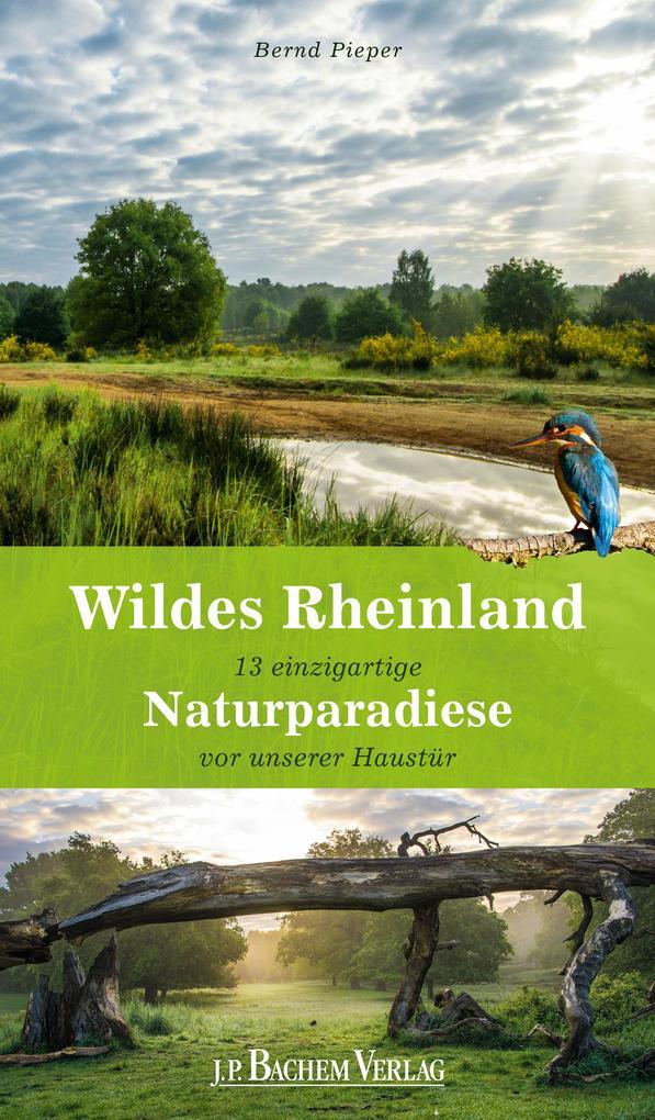 Wildes Rheinland als Buch von Bernd Pieper