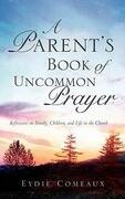A Parent's Book of Uncommon Prayer