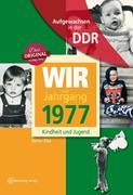Aufgewachsen in der DDR - Wir vom Jahrgang 1977-Kindheit und Jugend