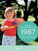 1987 - Ein ganz besonderer Jahrgang Zum 30. Geburtstag