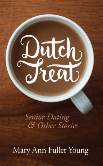 Dutch Treat, Senior Dating and Other Stories al...