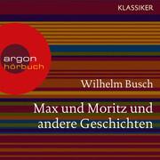 Max und Moritz und andere Geschichten (Ungekürzte Lesung)
