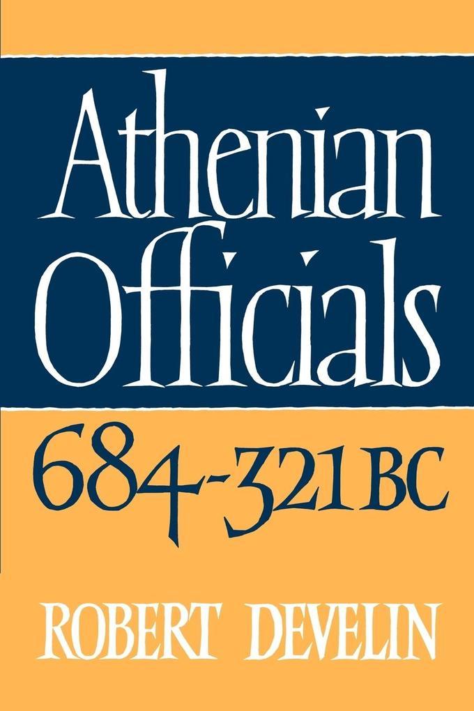 Athenian Officials 684 321 BC als Buch