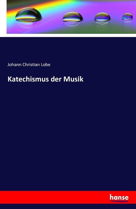 Katechismus der Musik als Buch von Johann Chris...