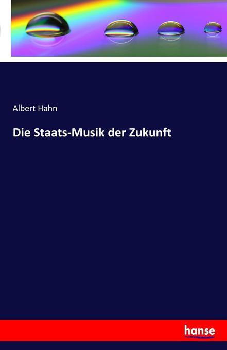 Die Staats-Musik der Zukunft als Buch von Alber...