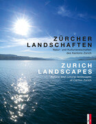 Zürcher Landschaften - Natur-und Kulturlandschaften des Kantons ZürichZurich Landscapes - Natural and Cultural Landscapes in the Canton of Zurich