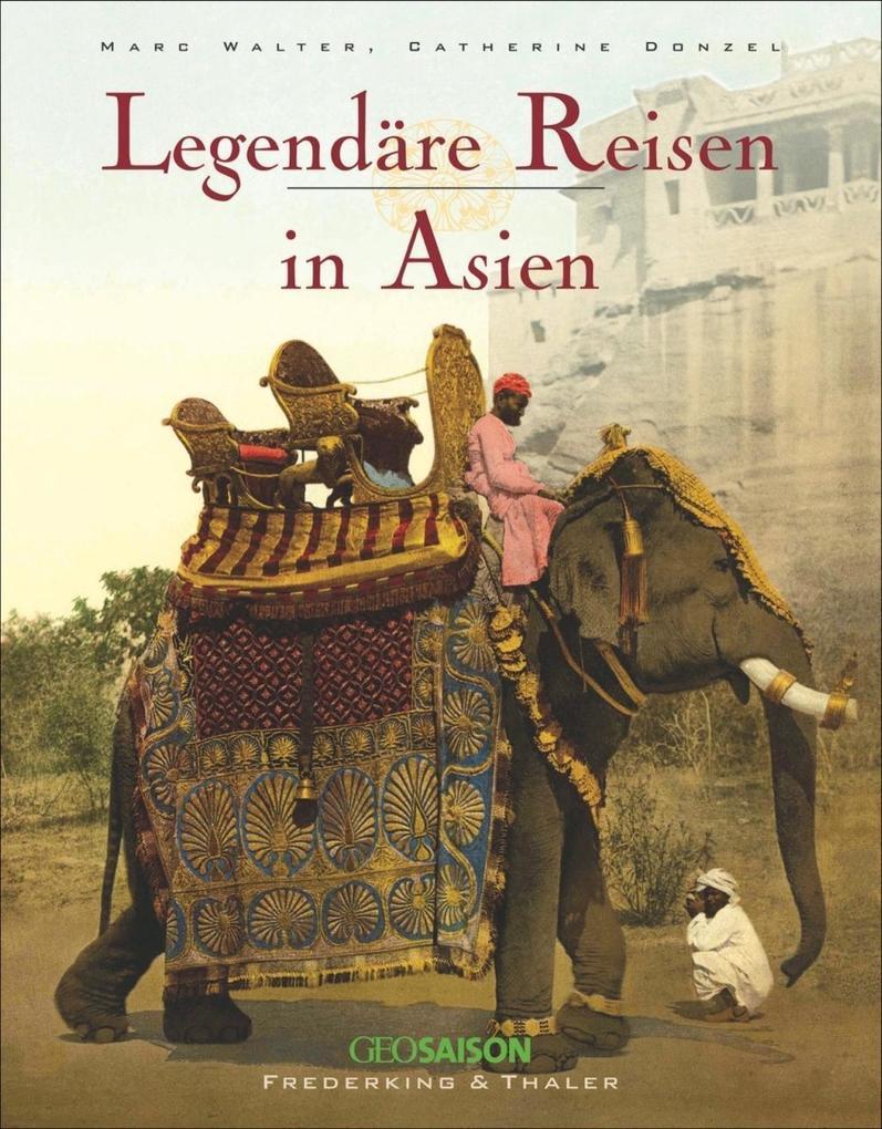 Legendäre Reisen in Asien als Buch von Marc Wal...