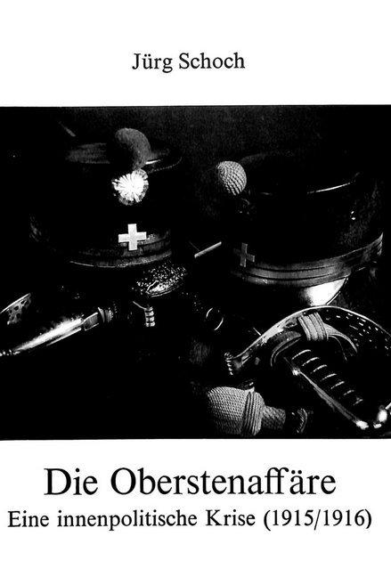 Die Oberstenaffäre: Eine Innenpolitische Krise (1915/16) als Buch von Jurg Schoch - Jurg Schoch
