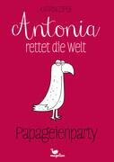 Antonia rettet die Welt - Papageienparty 1