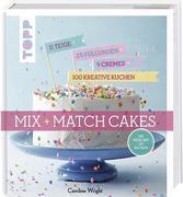 Mix and Match Cakes. Die neue Art zu Backen!