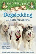 Dogsledding and Extreme Sports: A Nonfiction Companion to Magic Tree House #54: Balto of the Blue Dawn
