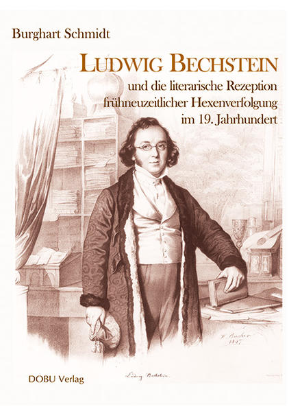 Ludwig Bechstein und die literarische Rezeption frühneuzeitlicher Hexenverfolgung im 19. Jahrhundert als Buch