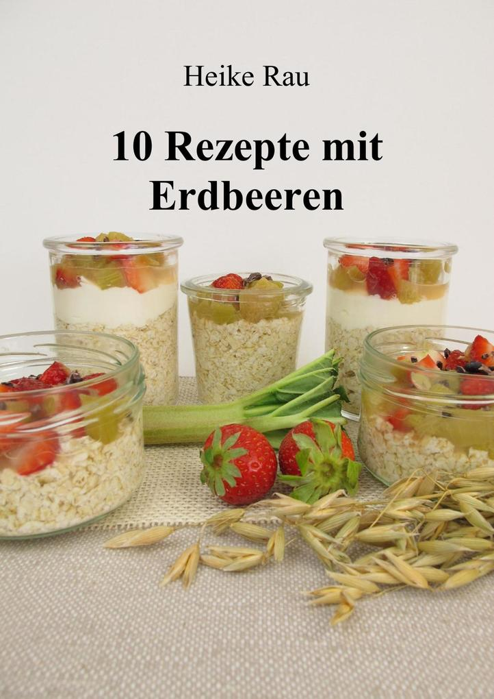 10 Rezepte mit Erdbeeren als eBook Download von...