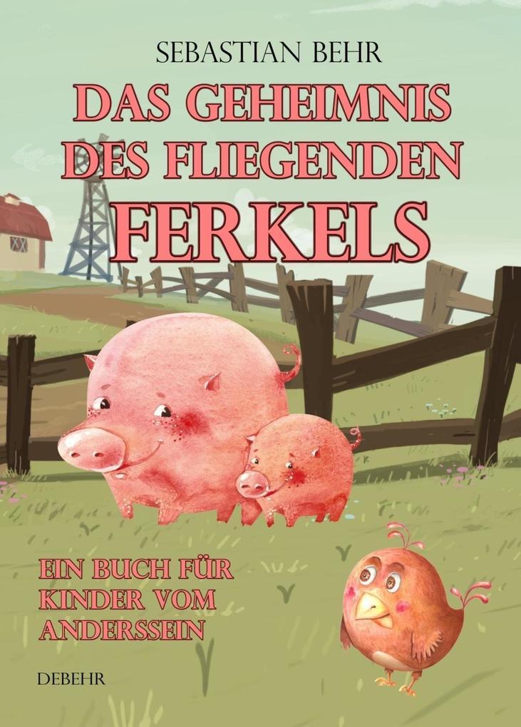 Das Geheimnis des fliegenden Ferkels - Ein Buch für Kinder vom Anderssein als eBook