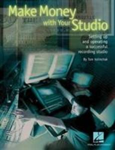 Make Money with Your Studio: Setting Up and Operating a Successful Recording Studio als Taschenbuch