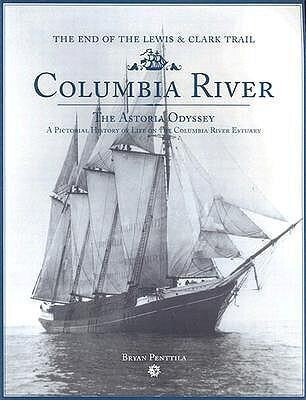 Columbia River: The Astoria Odyssey: End of the Lewis and Clark Trail: A Pictorial History of Life on the Columbia River Estuary als Taschenbuch