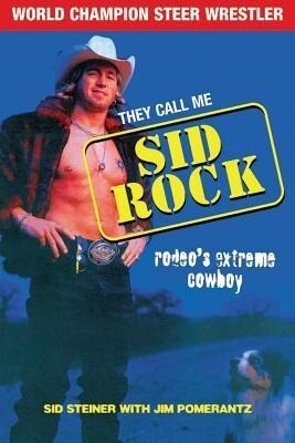 They Call Me Sid Rock: Rodeo's Extreme Cowboy als Buch