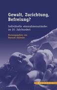 Gewalt, Zurichtung, Befreiung?